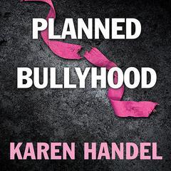 Planned Bullyhood by Karen Handel