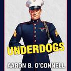 Underdogs by Aaron B. O'Connell