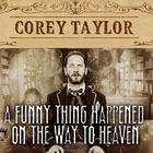 A Funny Thing Happened on the Way to Heaven by Corey Taylor
