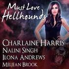 Must Love Hellhounds by Ilona Andrews, Meljean Brook, Charlaine Harris, Nalini Singh