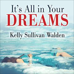 It's All in Your Dreams by Kelly Sullivan Walden