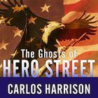 The Ghosts of Hero Street by Carlos Harrison
