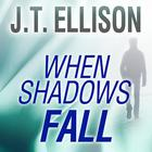 When Shadows Fall by J. T. Ellison