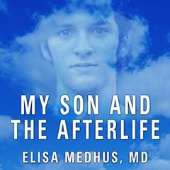 My Son and the Afterlife by Elisa Medhus, MD