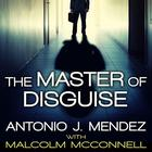 The Master of Disguise by Antonio J. Mendez, Malcolm McConnell