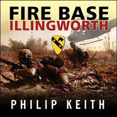 Fire Base Illingworth by Philip Keith