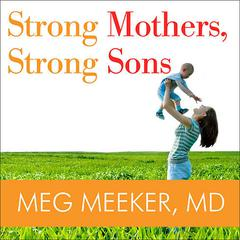 Strong Mothers, Strong Sons by Meg Meeker, MD