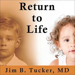 Return to Life by Jim B. Tucker, MD