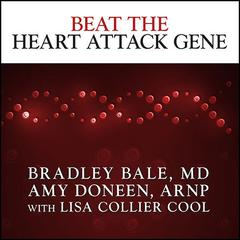 Beat the Heart Attack Gene by Bradley Bale, MD, Amy Doneen, ARNP
