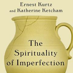 The Spirituality of Imperfection by Ernest Kurtz, Katherine Ketcham