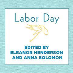 Labor Day by Eleanor Henderson, Anna Solomon