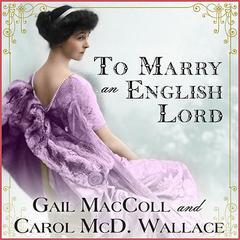 To Marry an English Lord by Gail MacColl, Carol McD. Wallace