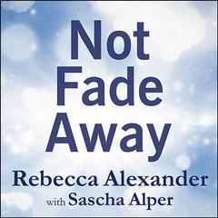 Not Fade Away by Rebecca Alexander, Sascha Alper