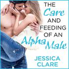 The Care and Feeding of an Alpha Male by Jessica Clare