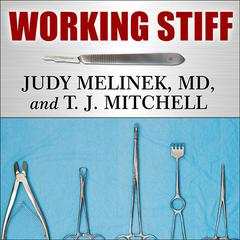 Working Stiff by Judy Melinek, MD, T. J. Mitchell