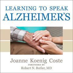 Learning to Speak Alzheimer's by Joanne Koenig Coste