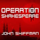 Operation Shakespeare by John Shiffman