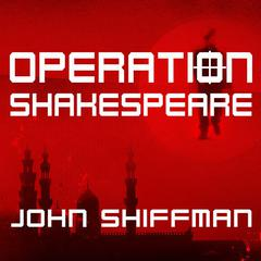 Operation Shakespeare by John Shiffman