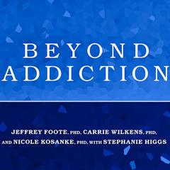 Beyond Addiction by Jeffrey Foote, PhD, Carrie Wilkens, PhD, Nicole Kosanke, PhD, Stephanie Higgs