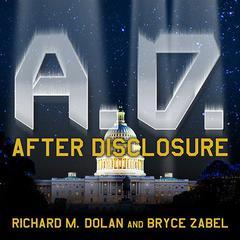 A.D. After Disclosure by Richard M. Dolan, Bryce Zabel