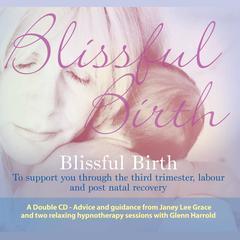 Blissful Birth by Glenn Harrold, Janey Lee Grace