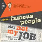 """The Best of Wait Wait … Don't Tell Me! More Famous People Play """"Not My Job"""" by Peter Sagal, Carl Kasell"""