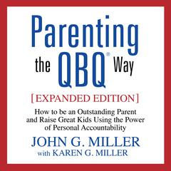 Parenting the QBQ Way, Expanded Edition by John G. Miller, Karen G. Miller