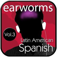 Rapid Spanish (Latin American), Vol. 3 by Earworms Learning