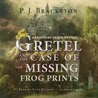 Gretel and the Case of the Missing Frog Prints by Paula Brackston