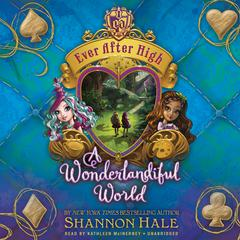 Ever After High: A Wonderlandiful World by Shannon Hale