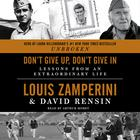 Don't Give Up, Don't Give In by Louis Zamperini, David Rensin
