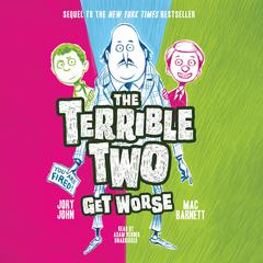The Terrible Two Get Worse by Mac Barnett, Jory John