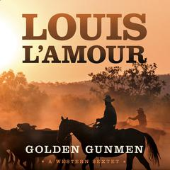 Golden Gunmen by Louis L'Amour