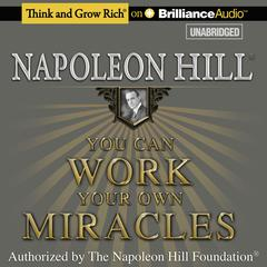 You Can Work Your Own Miracles by Napoleon Hill