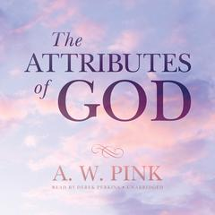The Attributes of God by Arthur W. Pink