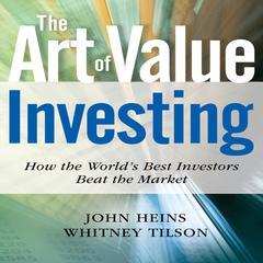 The Art of Value Investing by John Heins, Whitney Tilson