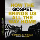 How the Gospel Brings Us All the Way Home by Derek W. H. Thomas