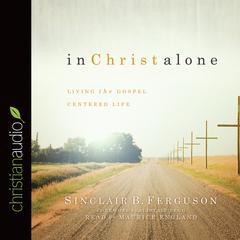 In Christ Alone by Sinclair B. Ferguson