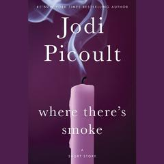 Where There's Smoke and Larger Than Life  by Jodi Picoult