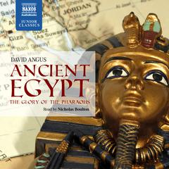 Ancient Egypt – The Glory of the Pharaohs by David Angus