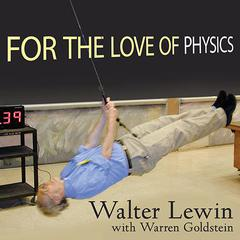 For the Love of Physics by Walter Lewin