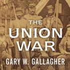 The Union War by Gary W. Gallagher
