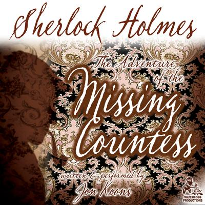 Sherlock Holmes and the Adventure of the Missing Countess by Jon Koons