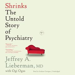 Shrinks by Jeffrey A. Lieberman, MD, Ogi Ogas