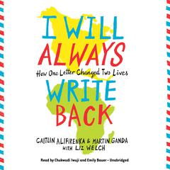 I Will Always Write Back by Caitlin Alifirenka, Martin Ganda