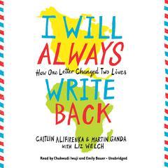 I Will Always Write Back by Caitlin Alifirenka, Martin Ganda