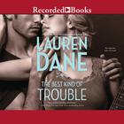 The Best Kind of Trouble by Lauren Dane
