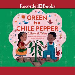 Green is a Chile Pepper by Roseanne Thong