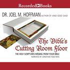 The Bible's Cutting Room Floor by Joel M. Hoffman