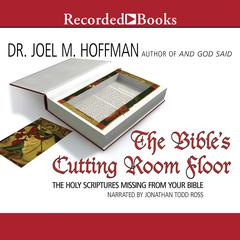 The Bible's Cutting Room Floor by Joel M. Hoffman
